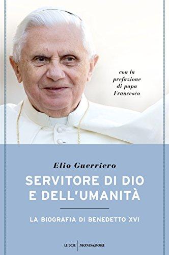 Servitore di Dio e dell'umanità La biografia di Benedetto XVI PDF