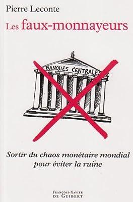 Les faux-monnayeurs : Sortir du chaos monétaire mondial pour éviter la ruine de Pierre Leconte