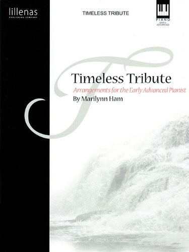 Timeless Tribute: Arrangements for the Early Advanced Pianist (Lillenas Publications), Marilynn Ham