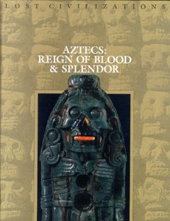 Aztecs: Reign of Blood and Splendor (Lost Civilizations)