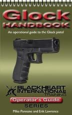 Glock Handbook (An Operational Guide to the Glock Pistol) (Blackheart International Training Operator's Guide Series)