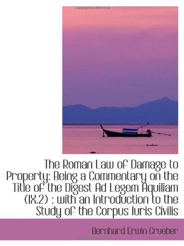 The Roman Law of Damage to Property: Being a Commentary on the Title of the Digest Ad Legem Aquiliam