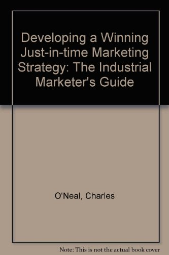 Developing a Winning J.I.T. Marketing Strategy: The Industrial Marketer's Guide
