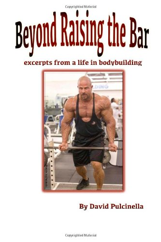 Beyond Raising the Bar: Excerpts from a Life in Bodybuilding