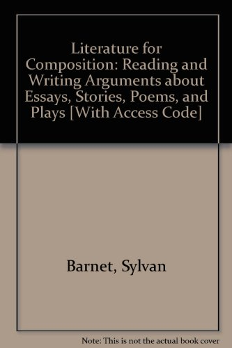 Literature for Composition: Reading and Writing Arguments about Essays, Stories, Poems, and Plays [With Access Code]