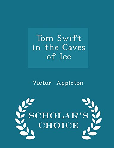 Tom Swift in the Caves of Ice - Scholar's Choice Edition