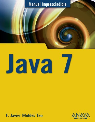 Manual imprescindible de Java 7 / Essential Manual of Java 7 (Manual Imprescindible / Essential Manual) (Spanish Edition)