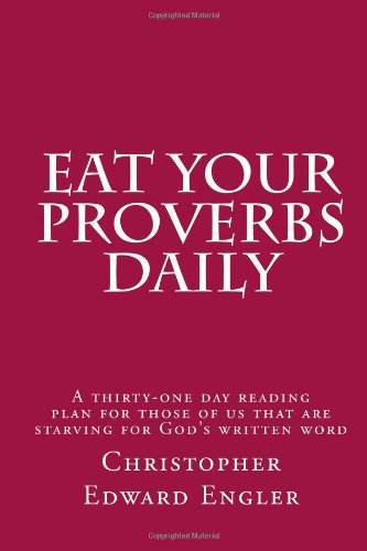 Eat Your Proverbs Daily: A thirty-one day reading plan for those of us that are starving for God's written word