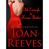 OLD ENOUGH TO KNOW BETTER (The Good, The Bad, and The Girly)by Joan Reeves