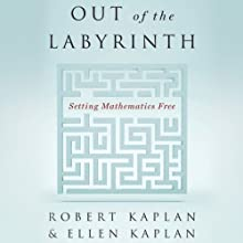 Out of the Labyrinth: Setting Mathematics Free (       UNABRIDGED) by Ellen Kaplan, Robert Kaplan Narrated by Noah Michael Levine