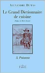 Le grand dictionnaire de cuisine tome 3 for Alexandre dumas grand dictionnaire de cuisine