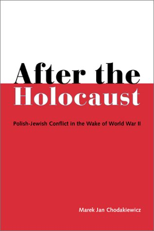 After the Holocaust: Polish-Jewish Conflict in the Wake of World War II (East European Monograph)