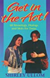 Get in the Act!: 60 Monologs, Dialogs and Skits for Teens