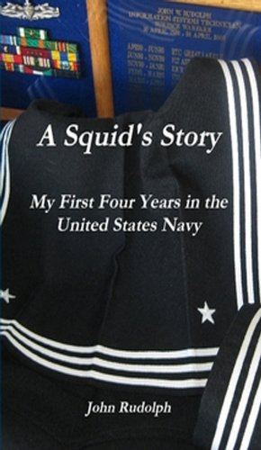 A Squid's Story: My First Four Years in the United States Navy
