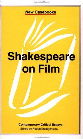 Shakespeare On Film: Contemporary Critical Essays (New Casebooks)
