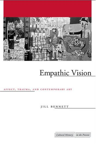 Empathic Vision: Affect, Trauma, and Contemporary Art (Cultural Memory in the Present)