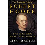 The Curious Life of Robert Hooke: The Man who Measured Londonby Lisa Jardine