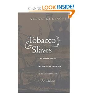 Tobacco and Slaves: The Development of Southern Cultures in the Chesapeake, 1680-1800 Allan Kulikoff