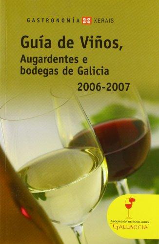 Guia De Vinos, Augardentes E Bodegas De Galicia, 2006-2007 / Guide to Wines, Liquor and Wine Marc De Galicia (Galician Edition) by Sumilleres Gallaecia