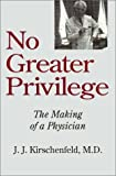 img - for No Greater Privilege: The Making of a Physician book / textbook / text book
