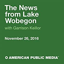 November 26, 2016: The News from Lake Wobegon Radio/TV Program by  A Prairie Home Companion with Garrison Keillor Narrated by Garrison Keillor