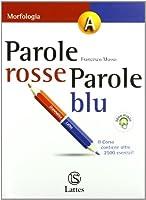 Parole rosse parole blu. Vol. A: Morfologia. Con lingue a confronto. Con espansione online. Per la Scuola media