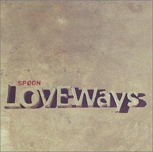 Spoon - Love Ways - Zortam Music