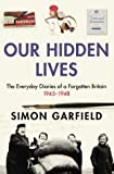 Our Hidden Lives: The Everyday Diaries Of A Forgotten Britain 1945-1948 (0091896959) by Simon Garfield