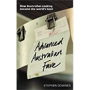 Advanced Australian Fare: How Australian Cooking Became the World's Best Stephen Downes