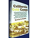 California Gold Camps: A Geographical and Historical Dictionary of Camps, Towns, and Localities Where Gold Was Found and Mined, Wayside Stations and Trading Centers