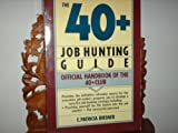 img - for The 40+ job-hunting guide: Official handbook of the 40+ club book / textbook / text book