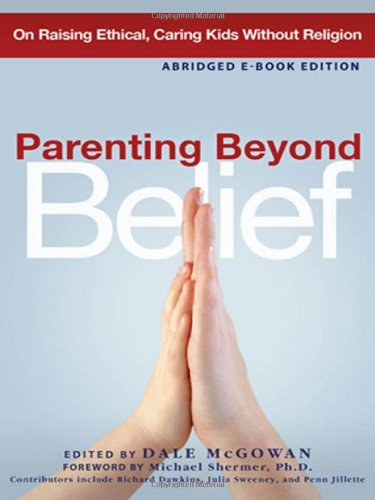 Parenting Beyond Belief: On Raising Ethical, Caring Kids Without Religion: Dale McGowan, Michael Shermer: 9780814474266: Amazon.com: Books