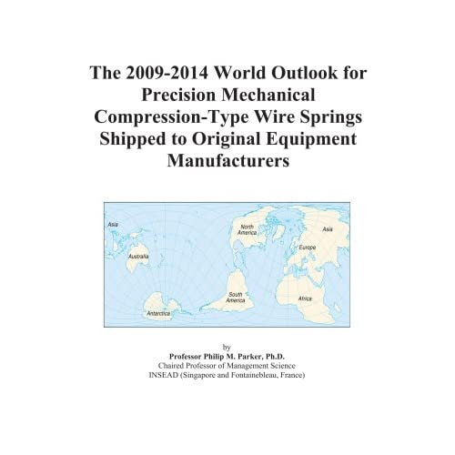 The 2009-2014 World Outlook for Precision Mechanical Compression-Type Wire Springs Shipped to Original Equipment Manufacturers Icon Group