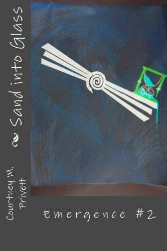 Sand into Glass (Emergence) (Volume 2)