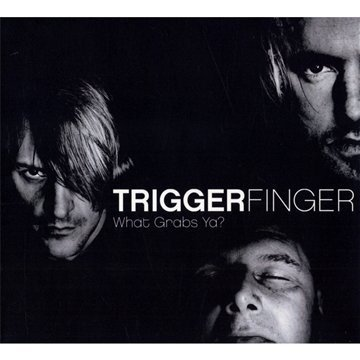 What Grabs Ya by Triggerfinger