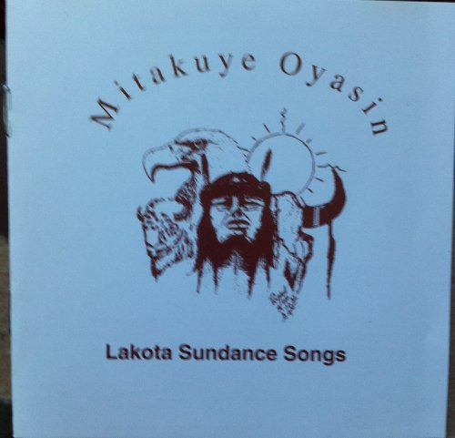 Lakota Sundance Songs by Mitakuye Oyasin, Elmer Running, Lorenzo Eagle Road, Gilly Running and Anthony Running