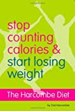 Zoe Harcombe By Zoe Harcombe - The Harcombe Diet - Stop Counting Calories and Start Losing Weight: Diet Book (1st (first) edition)
