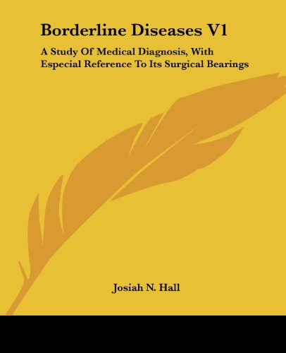 Borderline Diseases V1: A Study of Medical Diagnosis, with Especial Reference to Its Surgical Bearings