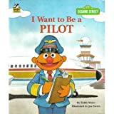 I Want to be a Pilot (Sesame Street I Want to Be Book) (0307131254) by Ewers, Joe