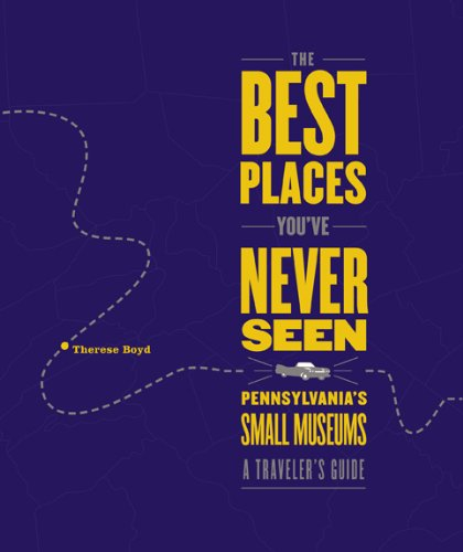 The Best Places You'Ve Never Seen: Pennsylvania'S Small Museums, A Traveler'S Guide front-21729