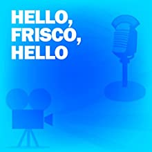 Hello, Frisco, Hello: Classic Movies on the Radio Radio/TV Program by Lux Radio Theatre Narrated by Alice Faye, Robert Young