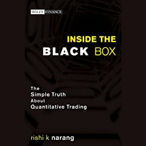 Inside the Black Box: The Simple Truth About Quantitative Trading | [Rishi K. Narang]