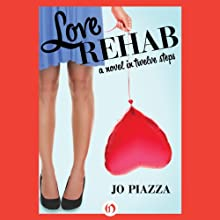 Love Rehab: A Novel in Twelve Steps (       UNABRIDGED) by Jo Piazza Narrated by Dina Pearlman