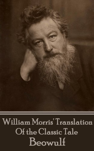 William Morris - Beowoulf: The Epic Tale Translated By William Morris