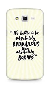AMEZ its better to be absolutely ridiculous than boring Back Cover For Samsung Galaxy Grand 2 G7102