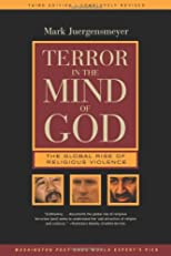 Terror in the Mind of God: The Global Rise of Religious Violence (Comparative Studies in Religion and Society, 13)
