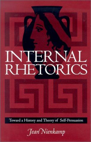 Internal Rhetorics: Toward a History and Theory of Self-Persuasion