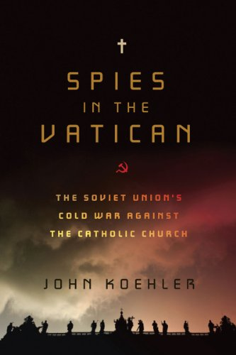 Spies in the Vatican: The Soviet Union's Cold War Against the Catholic Church, John Koehler
