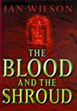 The Blood and the Shroud: New Evidence That the World's Most Sacred Relic Is Real (0297841491) by Wilson, Ian