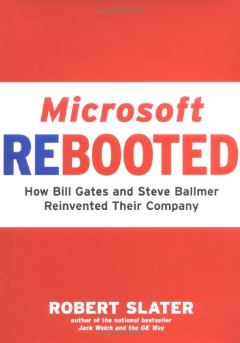 Microsoft Rebooted: How Bill Gates and Steve Ballmer Reinvented Their Company, Slater,Robert